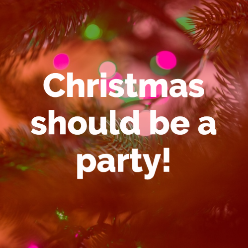 Christmas should be a party!