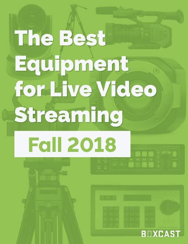 The Best Equipment for Live Video Streaming: Spring 2017